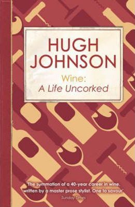 Johnson, Hugh / Wine : A Life Uncorked