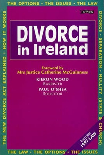 Wood, Kieron / Divorce in Ireland : The Options The Issues The Law