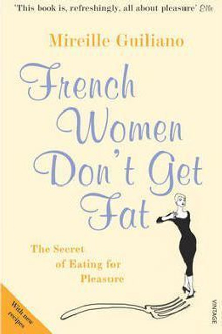 Guiliano, Mireille / French Women Don't Get Fat