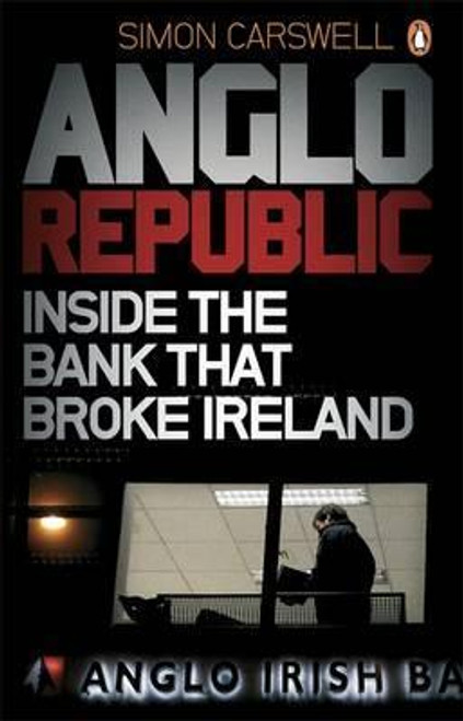 Carswell, Simon / Anglo Republic : Inside the bank that broke Ireland