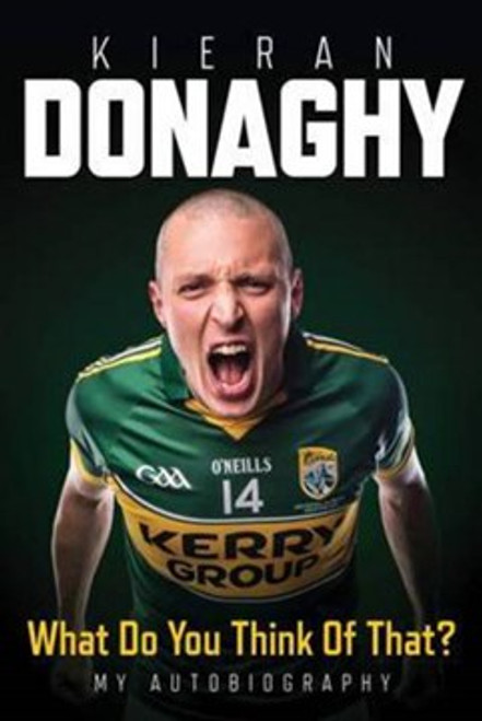 Donaghy, Kieran - What do you think of that? Kerry HB GAA Biography BRAND NEW