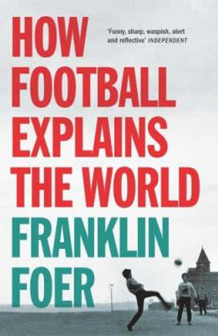 Foer, Franklin / How Football Explains The World