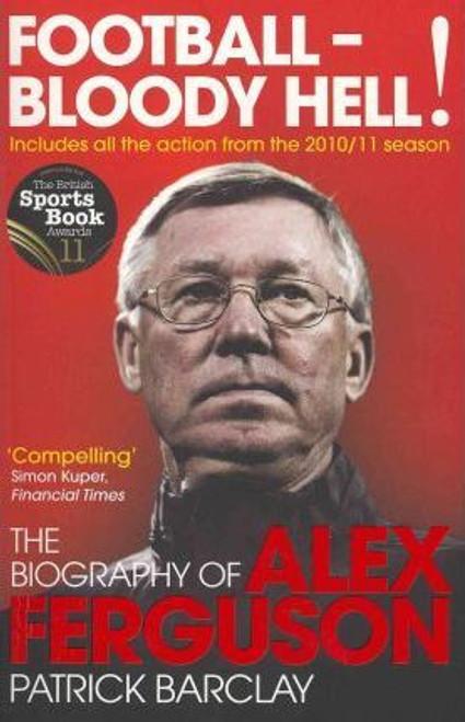 Barclay, Patrick / Football - Bloody Hell! : The Biography of Alex Ferguson