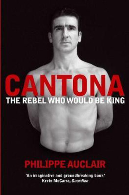 Auclair, Philippe / Cantona : The Rebel Who Would Be King