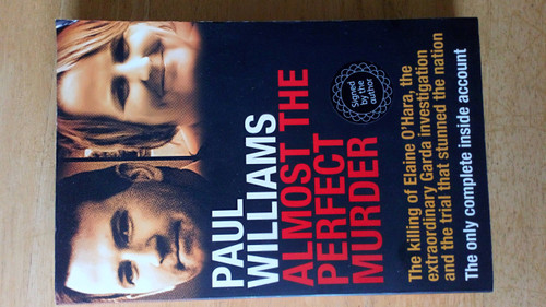Williams, Paul - Almost the Perfect Murder- Graham Dwyer - SIGNED tpb 2015 - The Killing of Elaine O'Hara