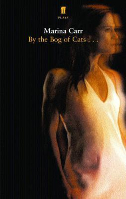 Carr, Marina - By The Bog of Cats PB - Play - BRAND NEW - Faber UK