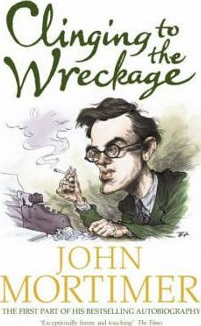 Mortimer, John / Clinging to the Wreckage