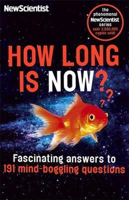New Scientist / How Long is Now? : Fascinating Answers to 191 Mind-Boggling Questions