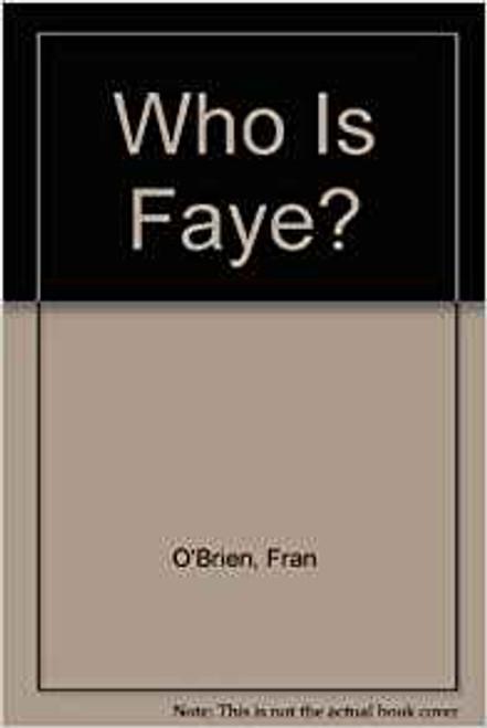 O'Brien, Fran / Who Is Faye?
