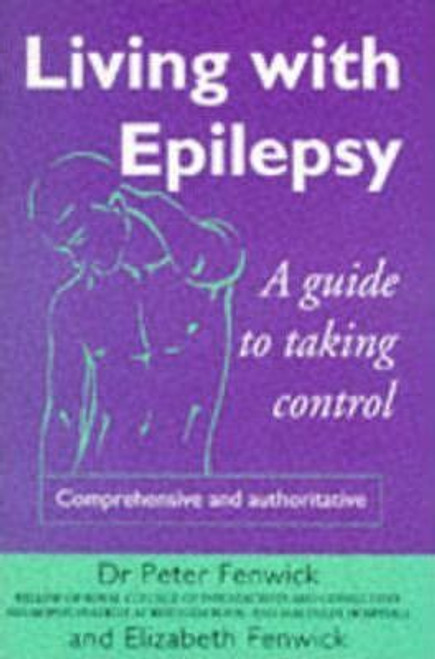Fenwick, Peter / Living with Epilepsy : A Guide to Taking Control