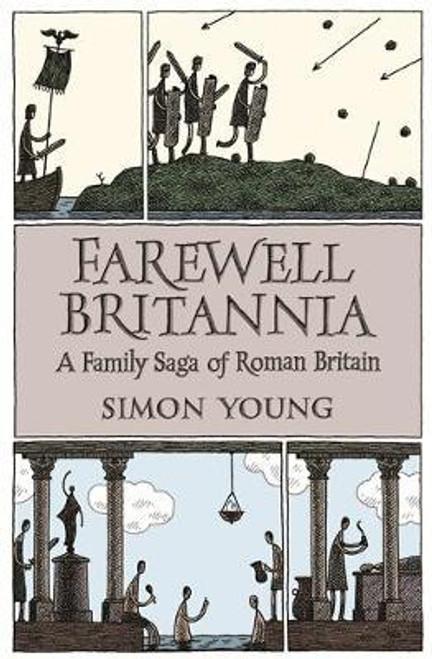 Young, Simon / Farewell Britannia : A Family Saga Of Roman Britain