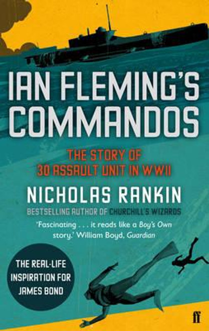 Rankin, Nicholas / Ian Fleming's Commandos : The Story of 30 Assault Unit in WWII