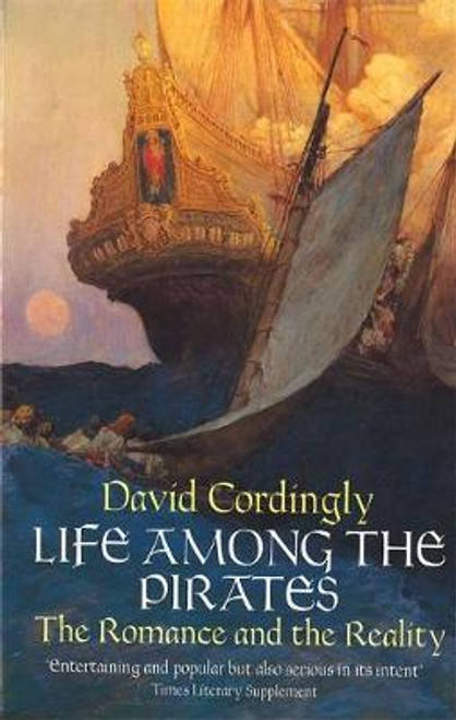 Cordingly, David / Life Among the Pirates : The Romance and the Reality