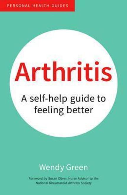 Green, Wendy / Arthritis : A Self-Help Guide to Feeling Better