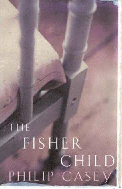 Casey, Philip / The Fisher Child