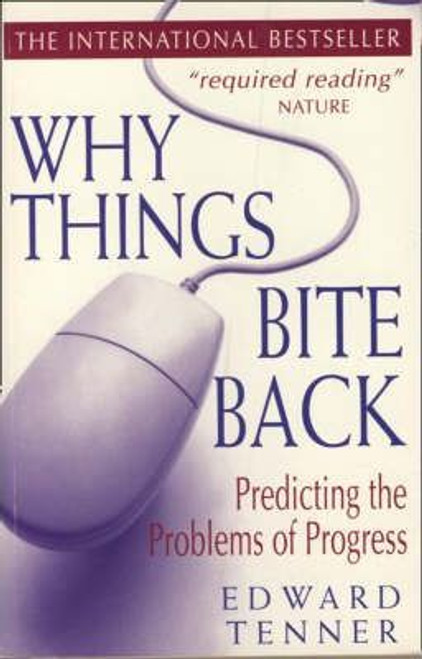 Tenner, Edward / Why Things Bite Back : Predicting the Problems of Progress