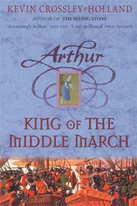 Crossley-Holland, Kevin / Arthur: King of the Middle March