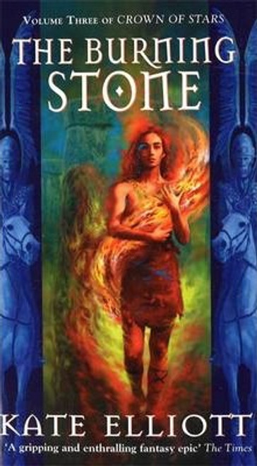 Elliott, Kate / The Burning Stone - Crown of Stars, Vol 3