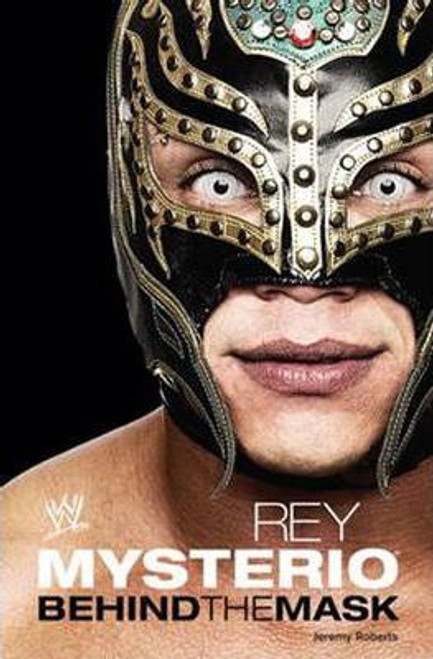 Mysterio, Ray / Rey Mysterio : Behind the Mask