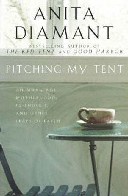 Diamant, Anita / Pitching My Tent : On Marriage, Motherhood, Friendship, and Other Leaps of Faith