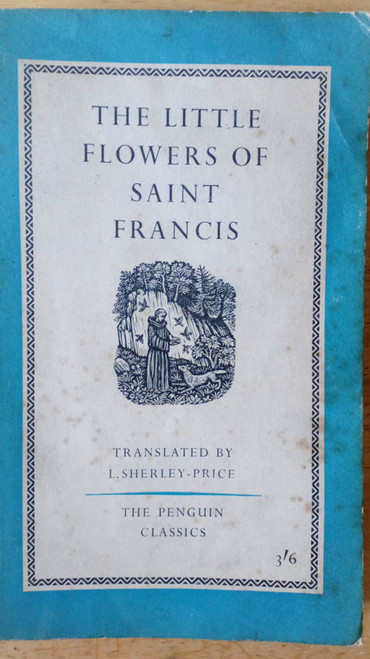 Saint Francis - the Little Flowers of saint Francis - Translated by L Sherley-Price  Vintage Penguin PB