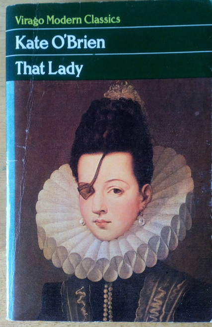 O'Brien, Kate - That Lady - Virago Modern Classics PB