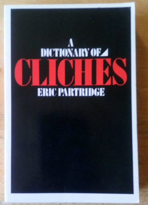 Partridge , Eric  - A Dictionary of Cliches - PB 5th ed 1981