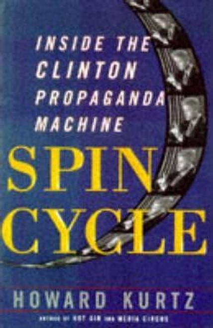 Kurtz, Howard / Spin Cycle : Inside the Clinton Propaganda Machine
