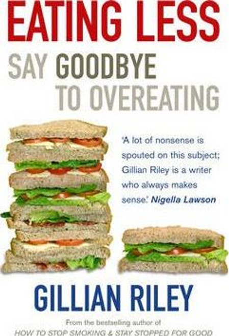 Riley, Gillian / Eating Less : Say Goodbye to Overeating