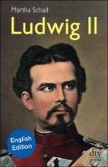 Schad, Martha / Ludwig II. English Edition