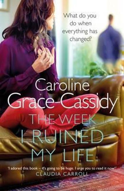 Grace-Cassidy, Caroline / The Week I Ruined My Life