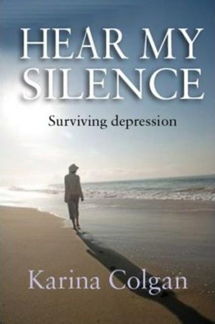 Colgan, Karina / Hear My Silence : Surviving Depression