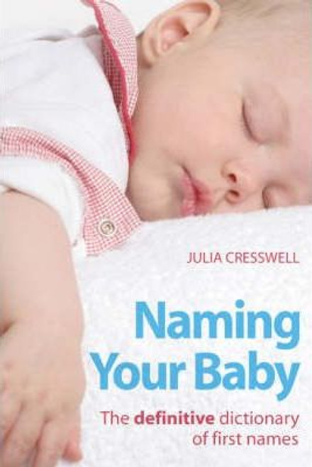 Cresswell, Julia / Naming Your Baby : The Definitive Dictionary of First Names