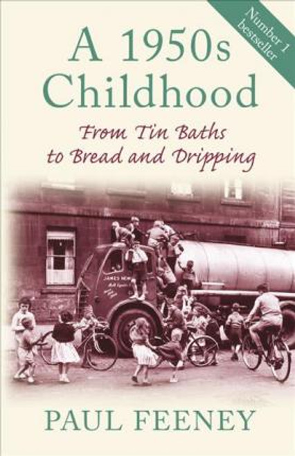 Feeney, Paul / A 1950s Childhood : From Tin Baths to Bread and Dripping