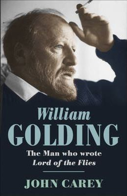 Carey, John - William Golding : The Man Who Wrote Lord of the Flies - HB 1st Ed Biography