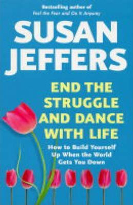 Jeffers, Susan / End the Struggle and Dance with Life : How to Build Yourself Up When the World Gets You Down