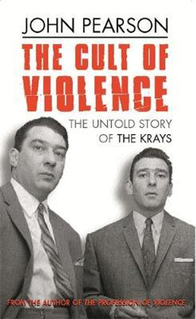 Pearson, John / The Cult Of Violence : The Untold Story of the Krays