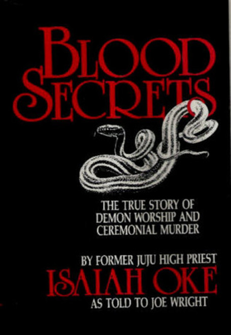 Oke, Isaiah / Blood Secrets: The True Story of Demon Worship and Ceremonial Murder