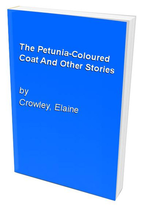 Crowley, Elaine / The Petunia-coloured Coat and Other Stories