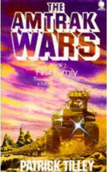 Tilley, Patrick / The Amtrak Wars Vol 2:First Family