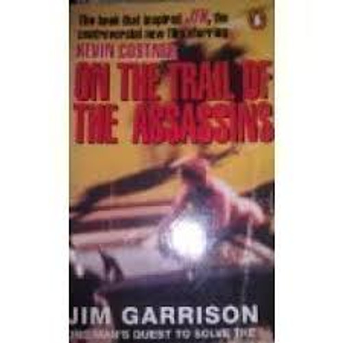 Garrison, Jim / On the Trail of the Assassins : My Investigation and Prosecution of the Murder of President Kennedy