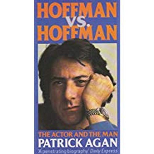 Agan, Patrick / Hoffman Versus Hoffman : The Actor and the Man