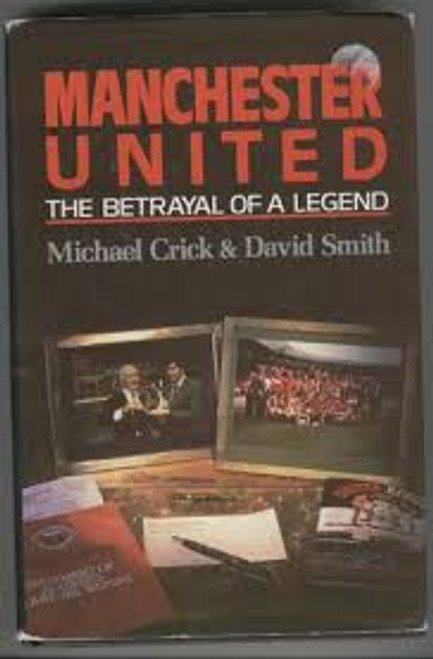 Crick, Michael / Manchester United : The Betrayal of a Legend
