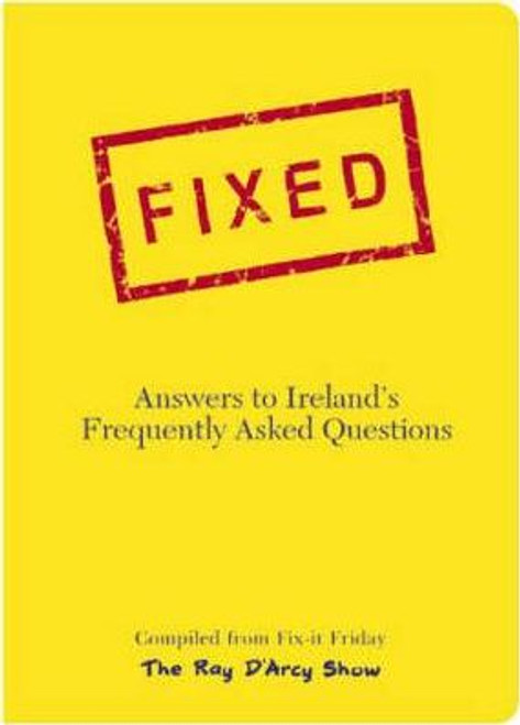 D'Arcy, Ray / Fixed : Answers to Ireland's Frequently Asked Questions