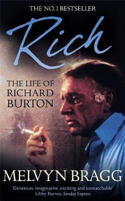 Bragg, Melvyn / Rich: The Life of Richard Burton