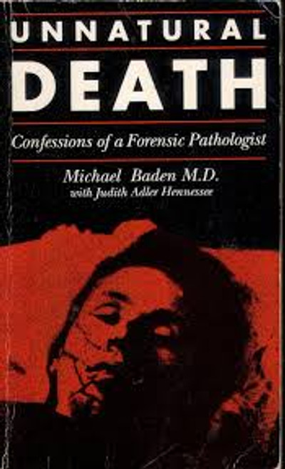 Baden, Michael / Unnatural Death : The Confessions of a Forensic Pathologist