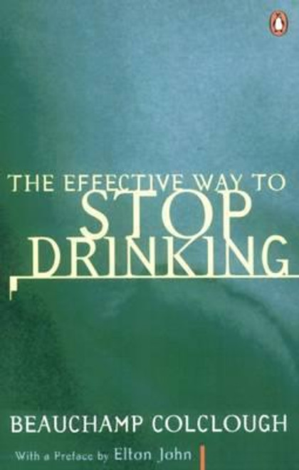 Colclough, Beechy / The Effective Way to Stop Drinking