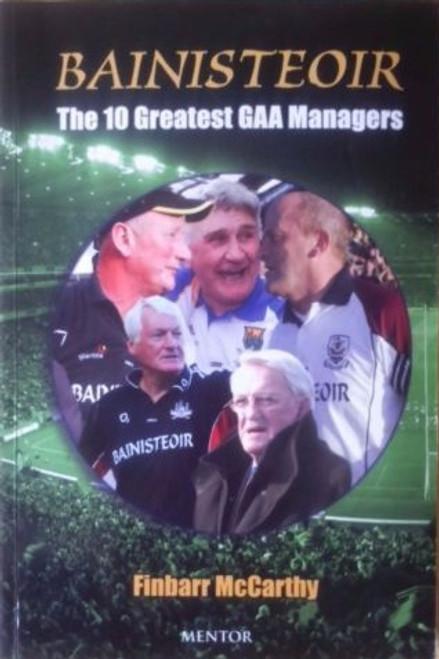 McCarthy, Finbarr / Bainisteoir: The Ten Greatest GAA Managers (Large Paperback)