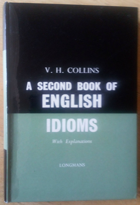 Collins, V.H - A second Book of English Idioms - language Reference HB 1st Ed 1958