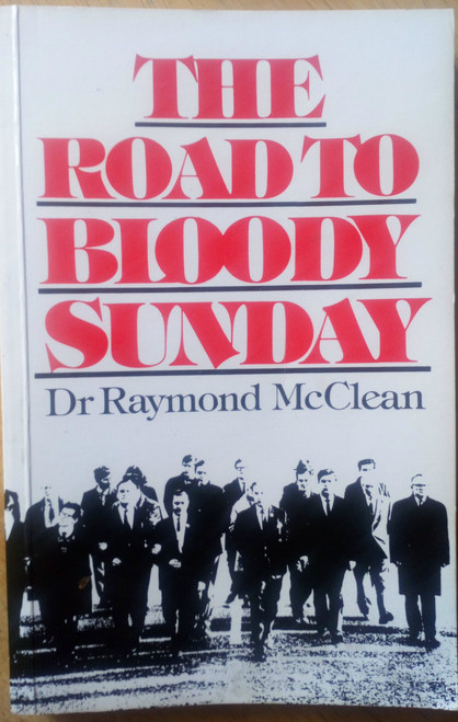 McClean, Raymond - The Road to Bloody Sunday PB ist Ed 1983 - Northern Ireland Derry 1972